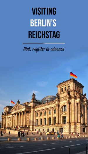 Practicalities of visiting the Reichstag in Berlin - the building of German Parliament with a beautiful dome designed by Norman Foster