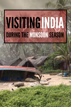 Don't shy away from visiting India in the monsoon season! We'll tell you where to go to have a great experience.