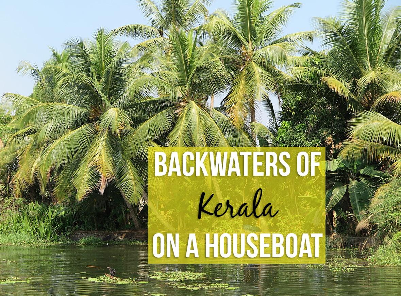 Backwaters of Kerala: Best on a Houseboat | TravelGeekery