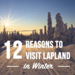 Lapland: Where to go and what to do there. Plenty of fun winter activities for all ages!