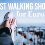 Feet with Shoes and text overlay: Best Walking Shoes for Europe