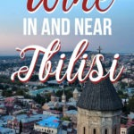 View of Tbilisi with text overlay Wine in and near Tbilisi
