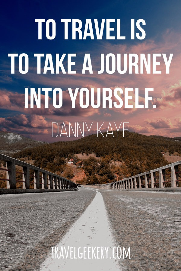 Travel Quote by Danny Kaye - To travel is to take a journey into yourself.