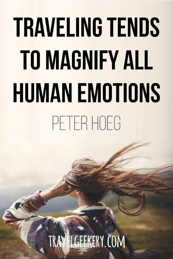Travel Quote by Peter Hoeg - Traveling tends to magnify all human emotions