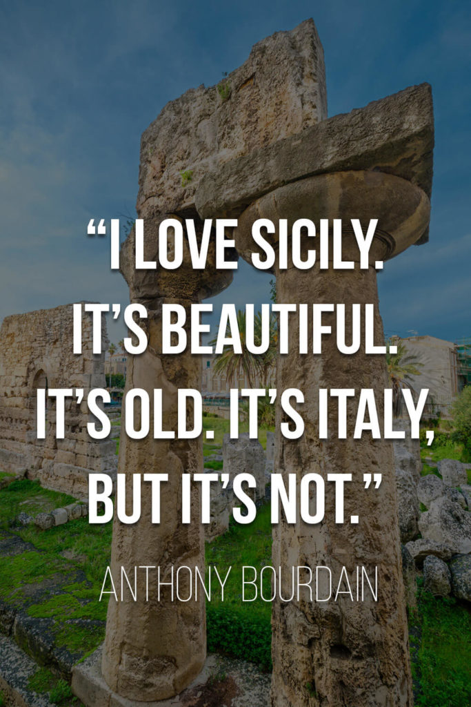 """Anthony Bourdain's Quote on Sicily: """"I love Sicily. It's beautiful. It's old. It's Italy, but it's not."""""""