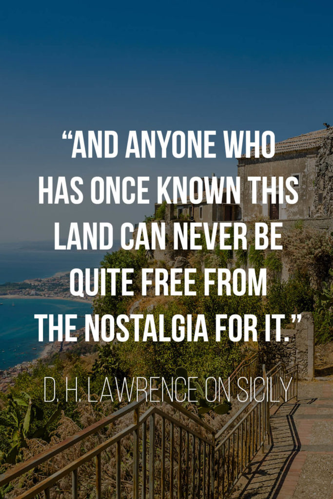 """D. H. Lawrence's Quote about Sicily: """"And anyone who has once known this land can never be quite free from the nostalgia for it."""""""