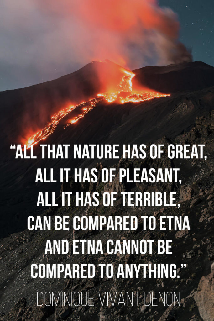 """Dominique Vivant Denon's Quote about Sicily: """"All that nature has of great, all it has of pleasant, all it has of terrible, can be compared to Etna and Etna cannot be compared to anything."""""""