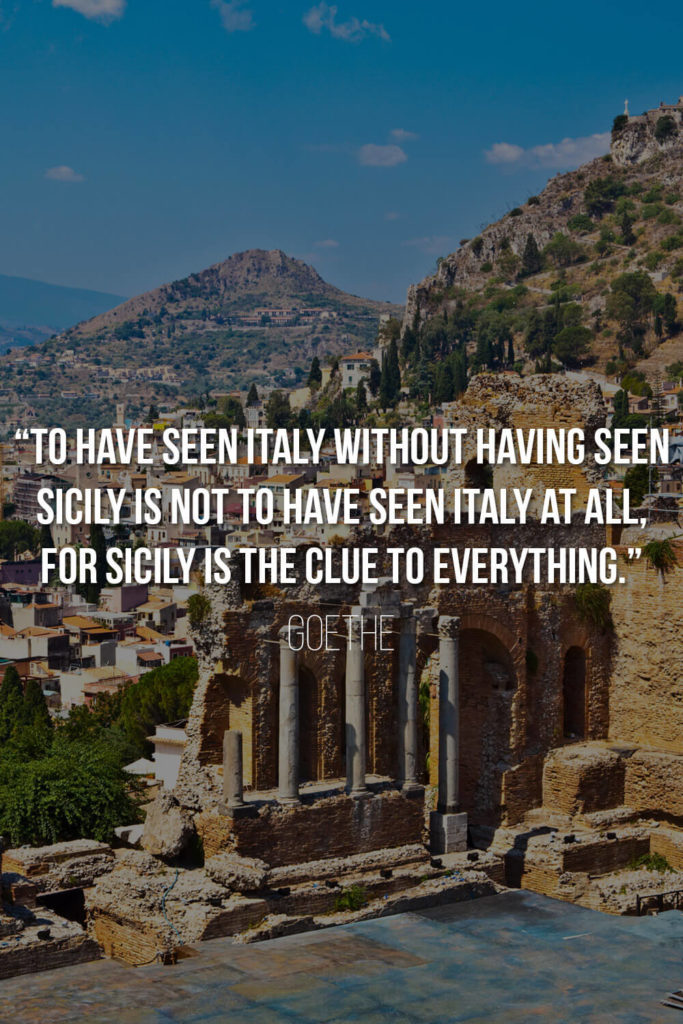 """Goethe Sicily Quote: """"To have seen Italy without having seen Sicily is not to have seen Italy at all, for Sicily is the clue to everything."""""""