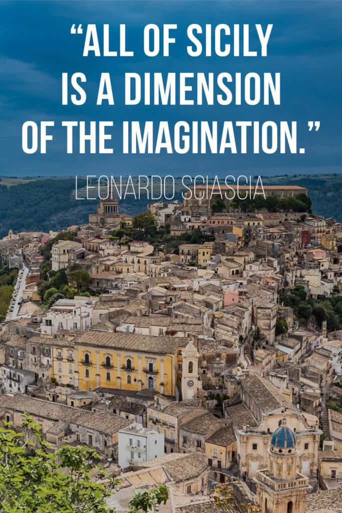 """Sicily Quote by Leonardo Sciascia: """"All of Sicily is a dimension of the imagination."""""""