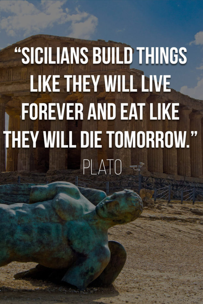 """Quote by Plato: """"Sicilians build things like they will live forever and eat like they will die tomorrow."""""""