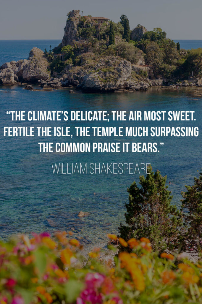"""Shakespeare's Quote about Sicily: """"The climate's delicate; the air most sweet. Fertile the isle, the temple much surpassing The common praise it bears."""""""